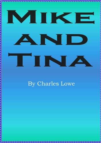 Mike and Tina ebook by Charles Lowe