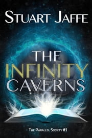 The Infinity Caverns - Parallel Society, #1 ebook by Stuart Jaffe