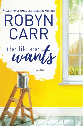 The Life She Wants - A Novel ebook by Robyn Carr