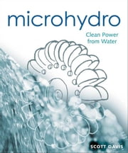 Microhydro - Clean Power from Water ebook by Scott Davis,Corrie Laschuk