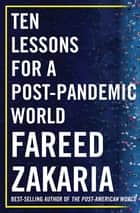 Ten Lessons for a Post-Pandemic World ebook by Fareed Zakaria