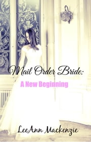 Mail Order Bride: A New Beginning ebook by LeeAnn Mackenzie