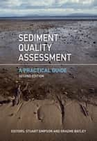 Sediment Quality Assessment - A Practical Guide ebook by Graeme Batley, Stuart Simpson