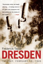 Dresden - Tuesday, February 13, 1945 ebook by Frederick Taylor