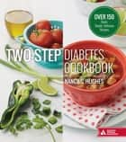Two-Step Diabetes Cookbook - Over 150 Quick, Simple, Delicious Recipes ebook by Nancy S. Hughes