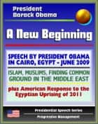 A New Beginning: Speech by President Barack Obama in Cairo, Egypt, June 2009 - Islam, Muslims, Finding Common Ground in the Middle East - plus American Response to Egyptian Uprising ebook by Progressive Management