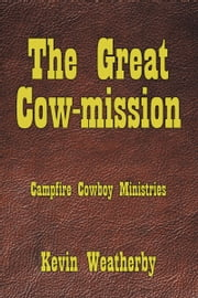 The Great Cow-mission - Campfire Cowboy Ministries ebook by Kevin Weatherby