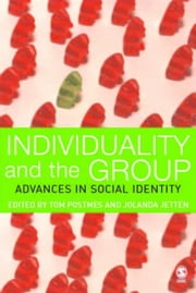 Individuality and the Group - Advances in Social Identity ebook by Tom Postmes,Professor Jolanda Jetten