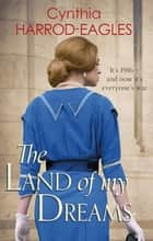 The Land of My Dreams - War at Home, 1916 ebook by Cynthia Harrod-Eagles