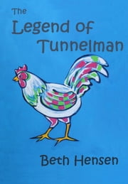 The Legend of Tunnelman ebook by Beth Hensen