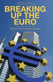 Breaking Up the Euro - The End of a Common Currency ebook by Dr Dimitris N. Chorafas