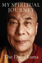 My Spiritual Journey eBook by Dalai Lama, Sofia Stril-Rever