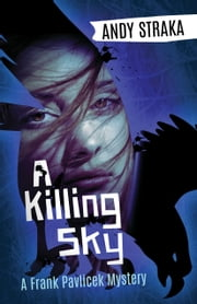 A Killing Sky - A Frank Pavlicek Mystery ebook by Andy Straka