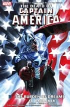 Captain America: The Death of Captain America Vol. 2 - The Burden of Dreams ebook by Ed Brubaker, Steve Epting, Butch Guice