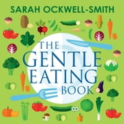 The Gentle Eating Book - The Easier, Calmer Approach to Feeding Your Child and Solving Common Eating Problems audiobook by Sarah Ockwell-Smith