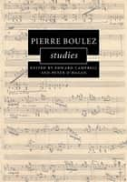 Pierre Boulez Studies ebook by Edward Campbell,Peter O'Hagan