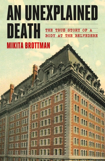 An Unexplained Death - The True Story of a Body at the Belvedere ebook by Mikita Brottman
