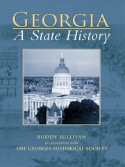 Georgia - A State History ebook by Sullivan, Buddy,Georgia Historical Society
