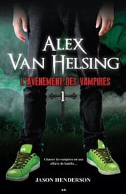 Alex Van Helsing - L'avènement des vampires ebook by Jason Henderson