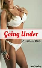 Going Under: A Hypnosis Story ebook by Ava Sterling