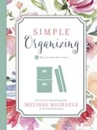 Simple Organizing - 50 Ways to Clear the Clutter ebook by