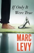 If Only It Were True ebook by Marc Levy