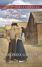 Taming the Texas Rancher ebook by Rhonda Gibson