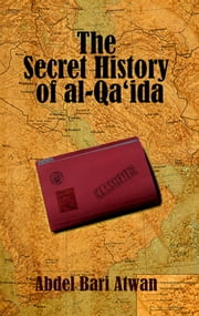 The Secret History of al Qaeda ebook by Abdel Bari Atwan