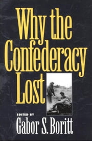 Why the Confederacy Lost ebook by Gabor S. Boritt