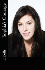 Sophia's Courage ebook by E Kelly