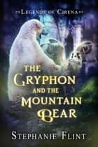 The Gryphon and the Mountain Bear ebook by Stephanie Flint