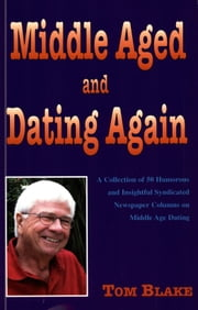 Middle Aged and Dating Again ebook by Tom Blake