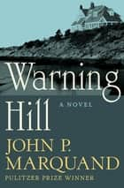 Warning Hill - A Novel ebook by John P. Marquand
