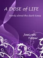 A Dose of Life ebook by JaeLynn Topper
