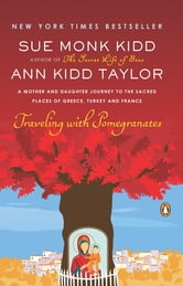 Traveling with Pomegranates - A Mother and Daughter Journey to the Sacred Places of Greece, Turkey, and France ebook by Sue Monk Kidd,Ann Kidd Taylor