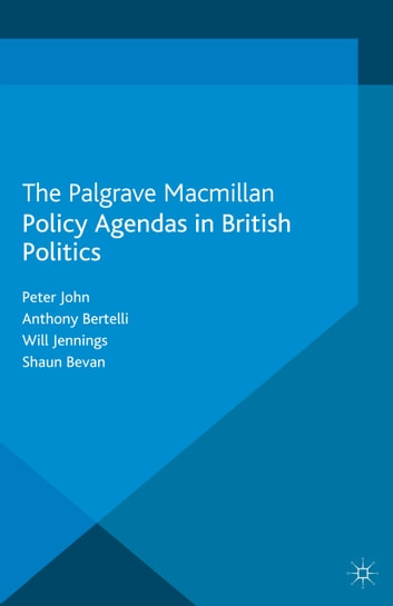Policy Agendas in British Politics ebook by P. John,A. Bertelli,W. Jennings,S. Bevan