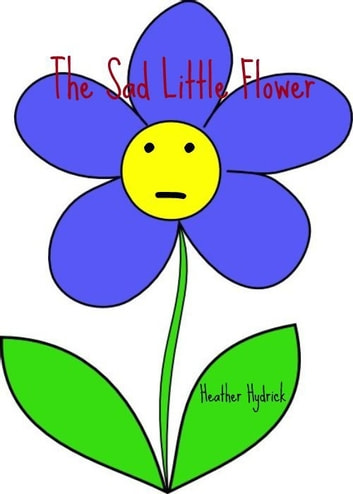 The Sad Little Flower ebook by Heather Hydrick