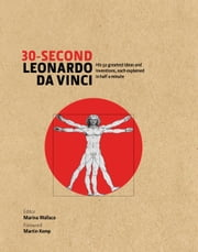 30-Second Leonardo Da Vinci: His 50 greatest ideas and inventions, each explained in half a minute ebook by Marina Wallace