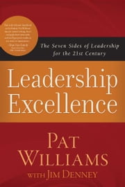 Leadership Excellence - The Seven Sides of Leadership for the 21st Century ebook by Jim Denney,Pat Williams