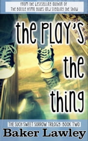 The Play's The Thing - Book Two in the Such Sweet Sorrow Trilogy ebook by Baker Lawley