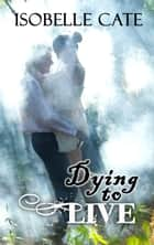 Dying to Live ebook by Isobelle Cate