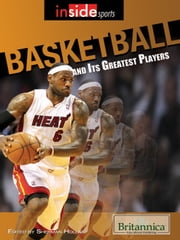 Basketball and Its Greatest Players ebook by Britannica Educational Publishing,Hollar,Sherman