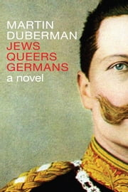 Jews Queers Germans - A Novel ebook by Martin Duberman