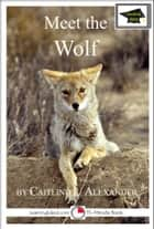 Meet the Wolf: Educational Version eBook by Caitlind L. Alexander