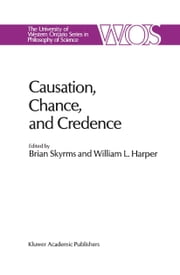 Causation, Chance and Credence - Proceedings of the Irvine Conference on Probability and Causation Volume 1 ebook by B. Skyrms,W.L. Harper
