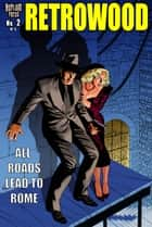 RETROWOOD: ALL ROADS LEAD TO ROME #2 (of 3) ebook by Mike Vosburg, Mike Vosburg