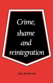 Crime, Shame and Reintegration ebook by John Braithwaite