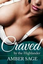 Craved by the Highlander - Desired by the HIghlander, #2 ebook by Amber Sage