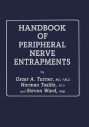Handbook of Peripheral Nerve Entrapments ebook by Oscar A. Turner,Norman Taslitz,Steven Ward