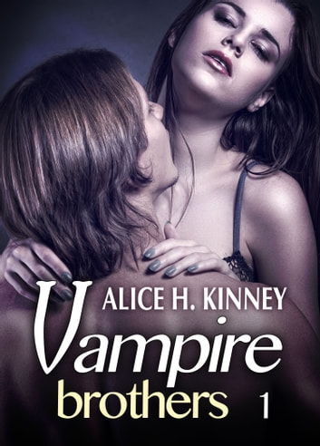 Vampire Brothers - Volumen 1 ebook by Alice H. Kinney